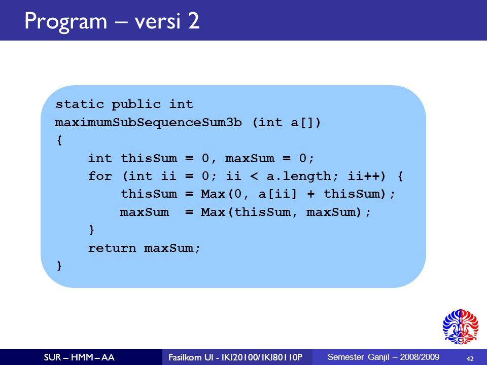 Program – versi 2 static public int maximumSubSequenceSum3b (int a[])